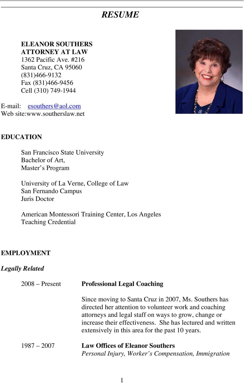 Teaching Credential EMPLOYMENT Legally Related 2008 Present Professional Legal Coaching Since moving to Santa Cruz in 2007, Ms.