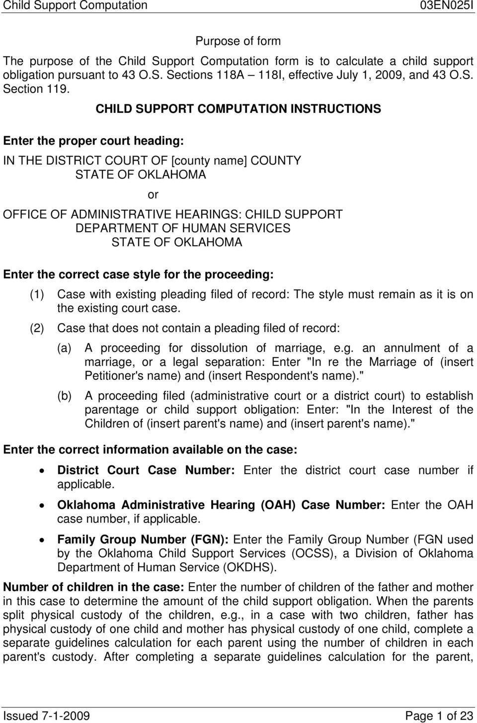 CHILD SUPPORT COMPUTATION INSTRUCTIONS Enter the proper court heading: IN THE DISTRICT COURT OF [county name] COUNTY STATE OF OKLAHOMA or OFFICE OF ADMINISTRATIVE HEARINGS: CHILD SUPPORT DEPARTMENT