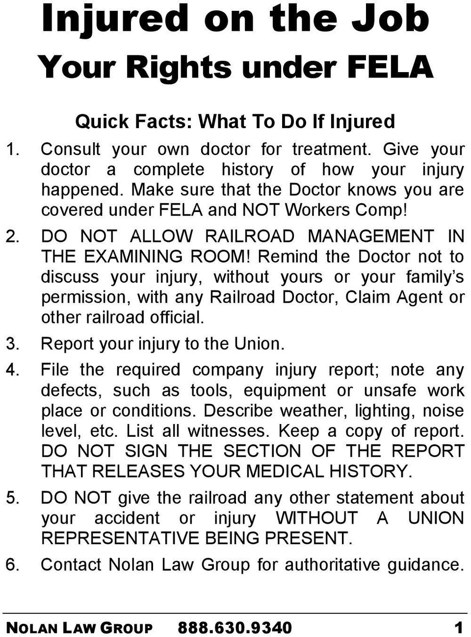 Remind the Doctor not to discuss your injury, without yours or your family s permission, with any Railroad Doctor, Claim Agent or other railroad official. 3. Report your injury to the Union. 4.