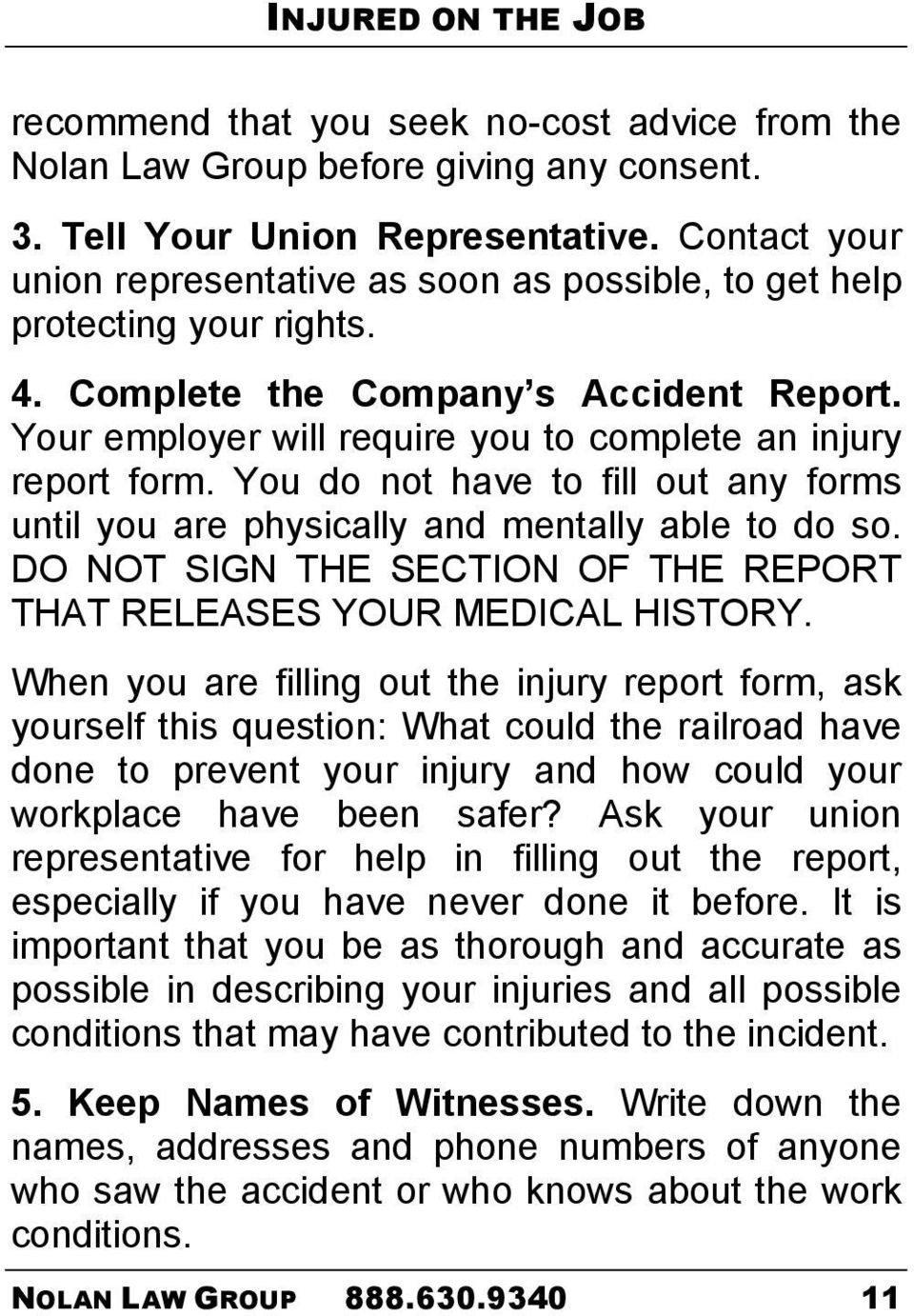 You do not have to fill out any forms until you are physically and mentally able to do so. DO NOT SIGN THE SECTION OF THE REPORT THAT RELEASES YOUR MEDICAL HISTORY.