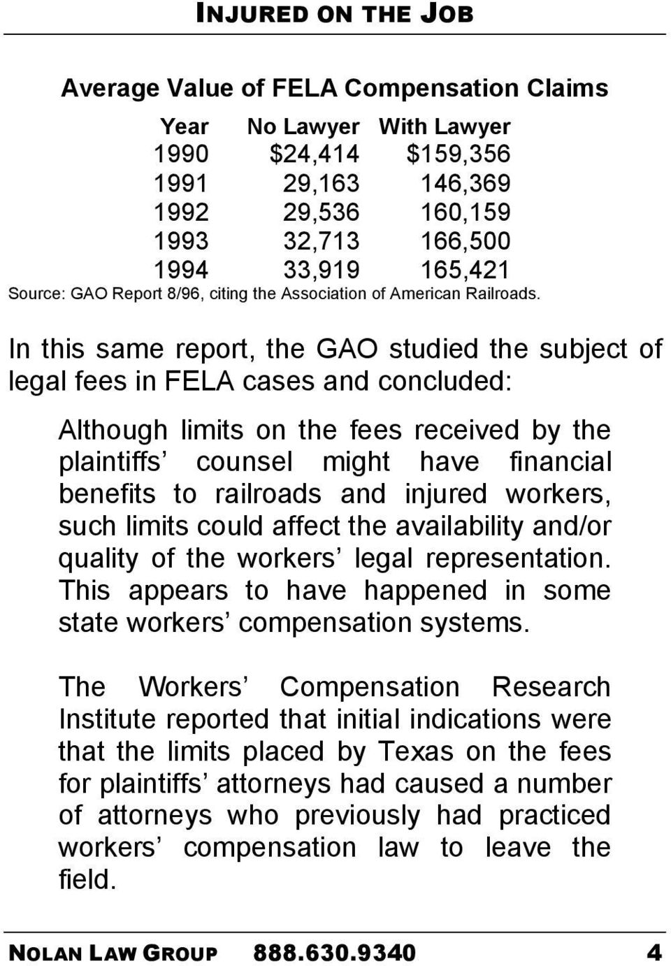In this same report, the GAO studied the subject of legal fees in FELA cases and concluded: Although limits on the fees received by the plaintiffs counsel might have financial benefits to railroads