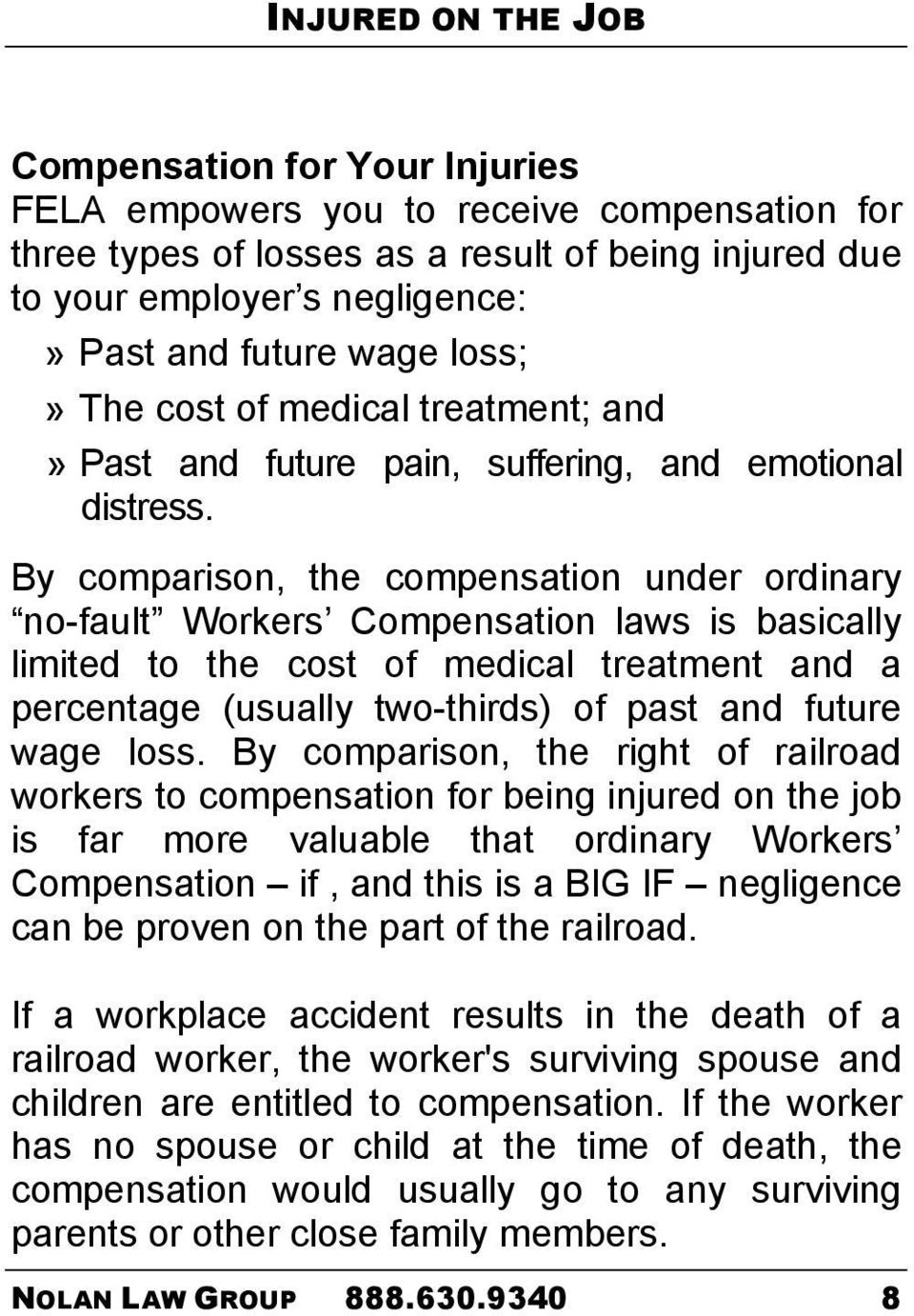 By comparison, the compensation under ordinary no-fault Workers Compensation laws is basically limited to the cost of medical treatment and a percentage (usually two-thirds) of past and future wage