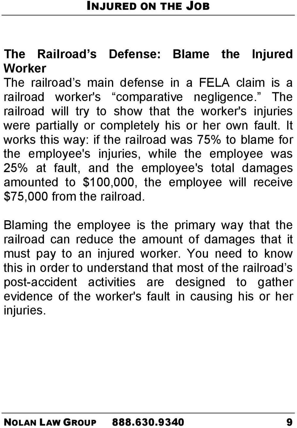 It works this way: if the railroad was 75% to blame for the employee's injuries, while the employee was 25% at fault, and the employee's total damages amounted to $100,000, the employee will receive