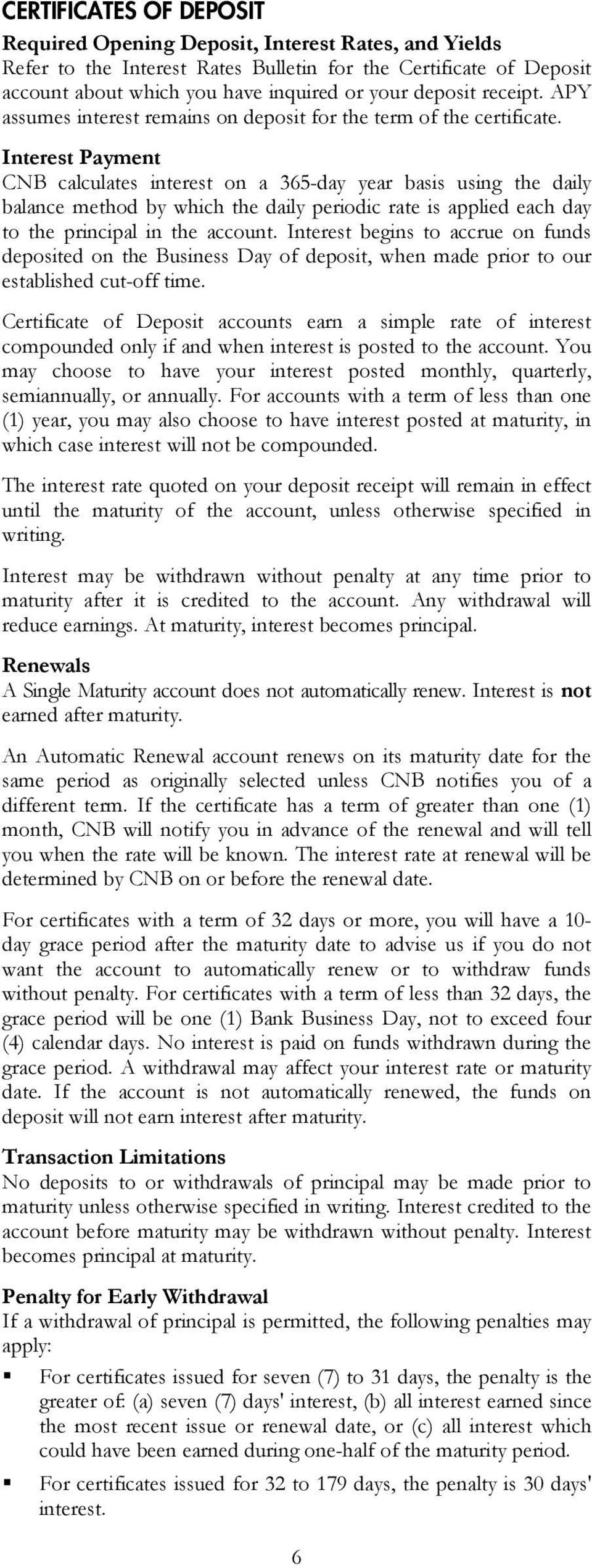 Interest Payment CNB calculates interest on a 365-day year basis using the daily balance method by which the daily periodic rate is applied each day to the principal in the account.