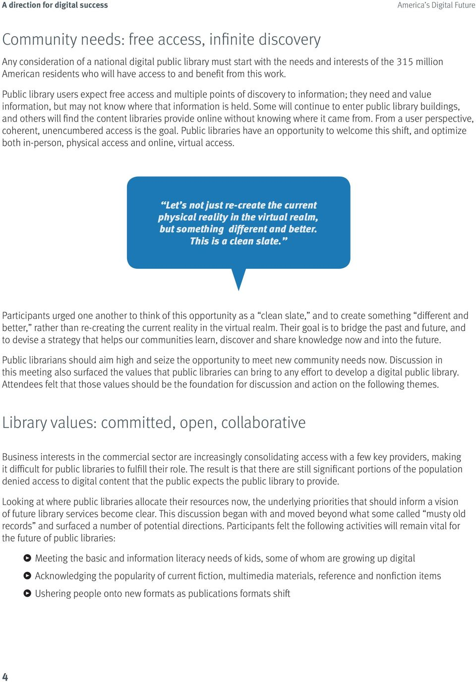 Public library users expect free access and multiple points of discovery to information; they need and value information, but may not know where that information is held.