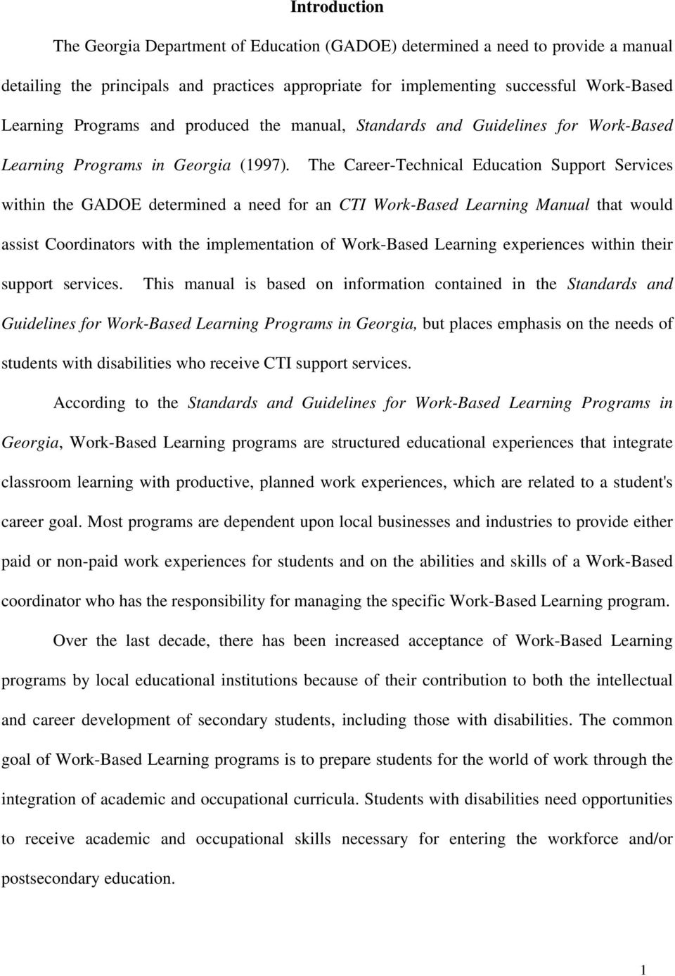 The Career-Technical Education Support Services within the GADOE determined a need for an CTI Work-Based Learning Manual that would assist Coordinators with the implementation of Work-Based Learning