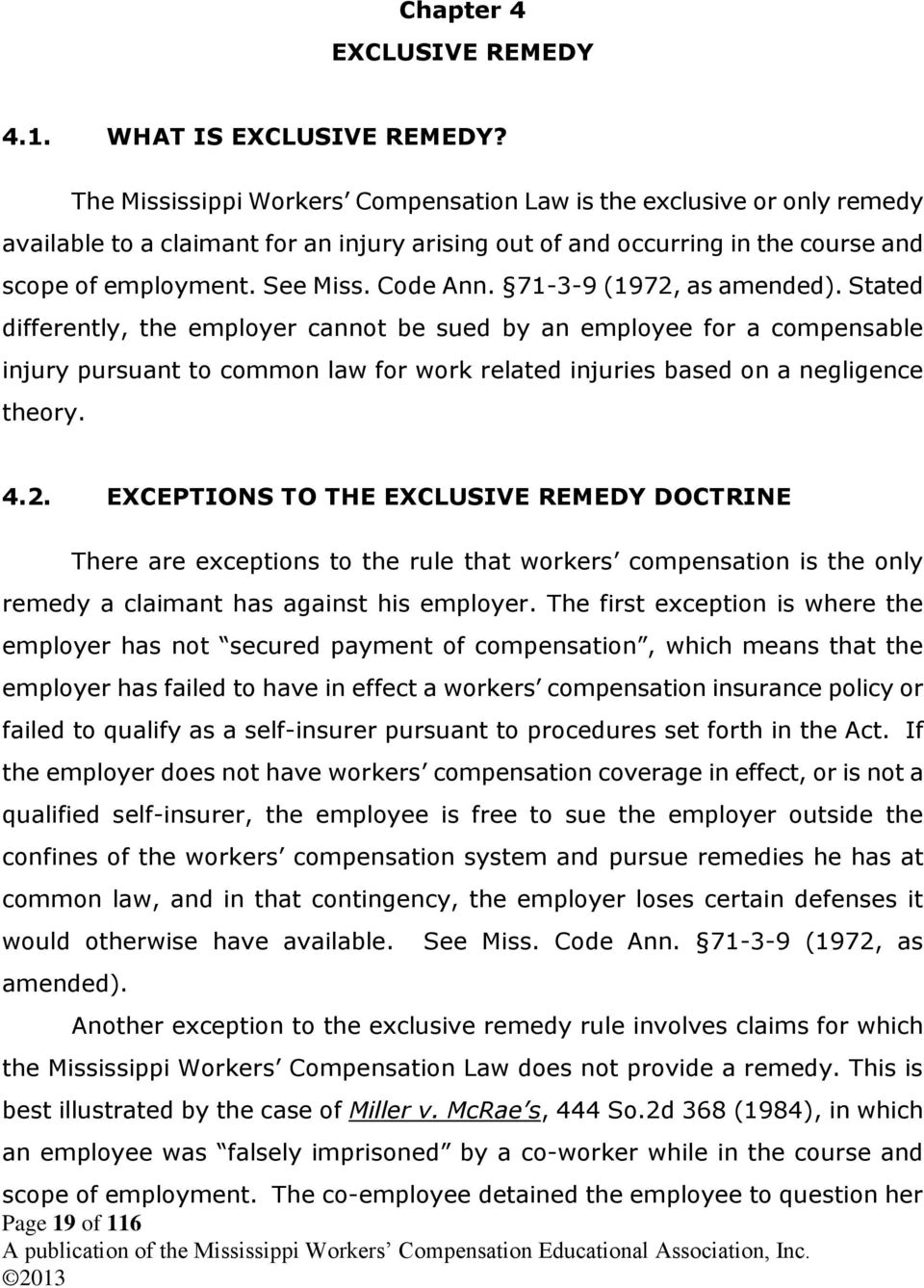 71-3-9 (1972, as amended). Stated differently, the employer cannot be sued by an employee for a compensable injury pursuant to common law for work related injuries based on a negligence theory. 4.2. EXCEPTIONS TO THE EXCLUSIVE REMEDY DOCTRINE There are exceptions to the rule that workers compensation is the only remedy a claimant has against his employer.