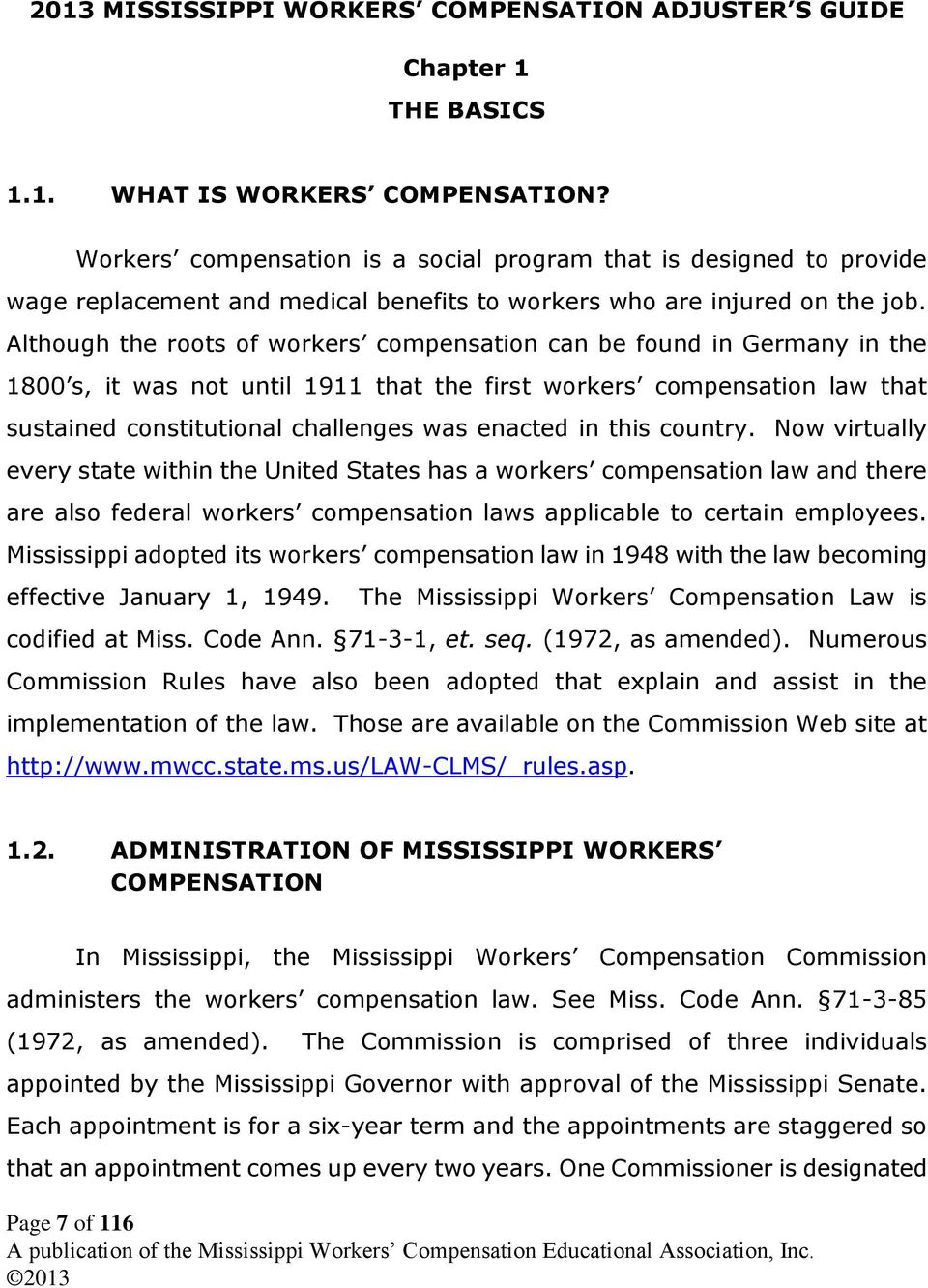 Although the roots of workers compensation can be found in Germany in the 1800 s, it was not until 1911 that the first workers compensation law that sustained constitutional challenges was enacted in