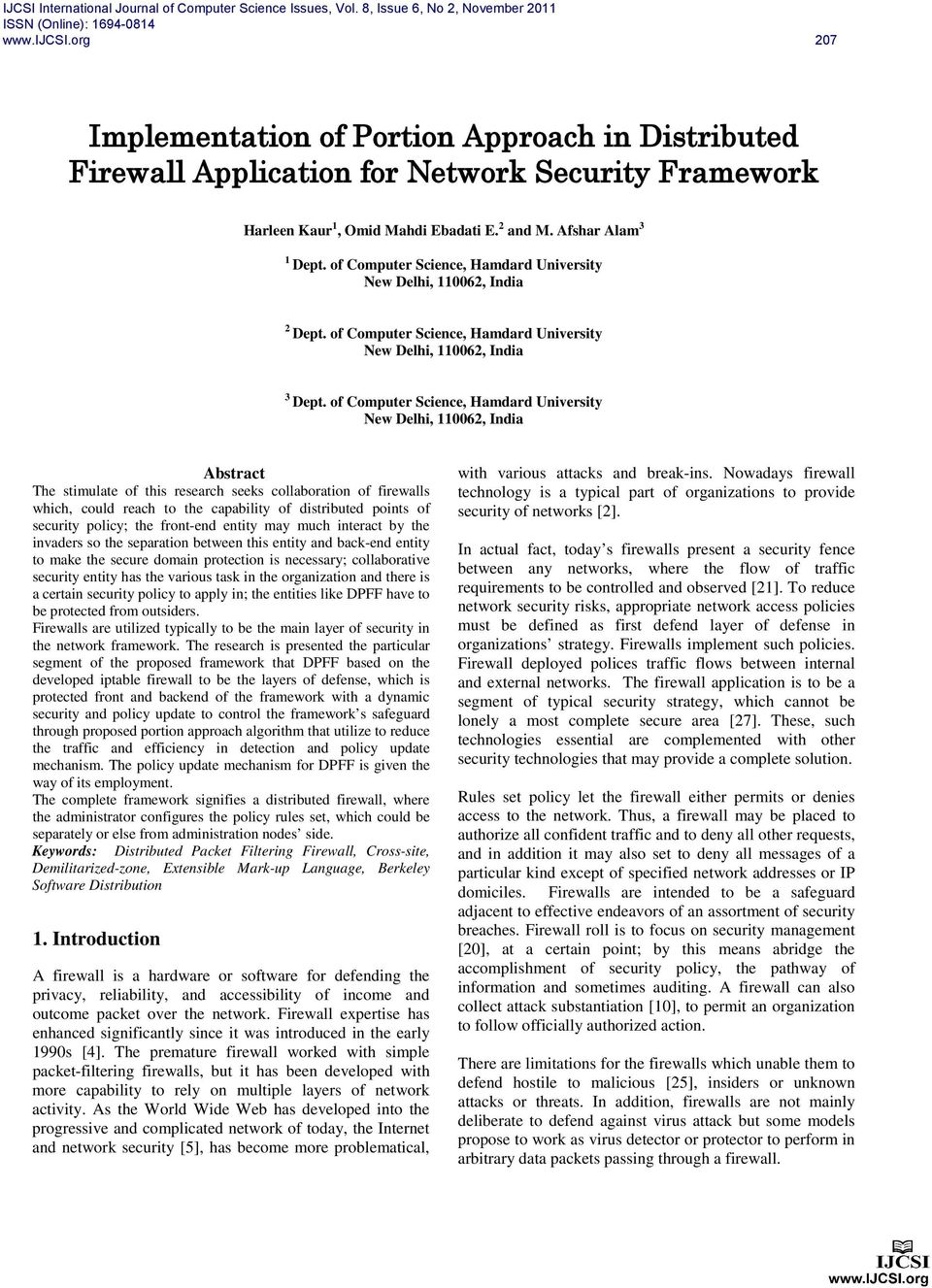 of Computer Science, Hamdard University New Delhi, 110062, India Abstract The stimulate of this research seeks collaboration of firewalls which, could reach to the capability of distributed points of