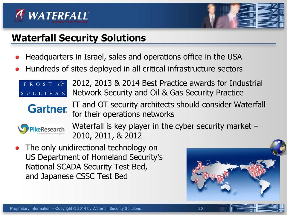 Waterfall for their operations networks Waterfall is key player in the cyber security market 2010, 2011, & 2012 The only unidirectional technology on US