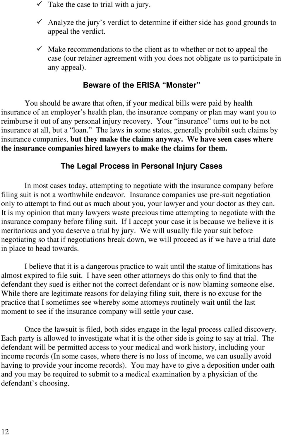 Beware of the ERISA Monster You should be aware that often, if your medical bills were paid by health insurance of an employer s health plan, the insurance company or plan may want you to reimburse