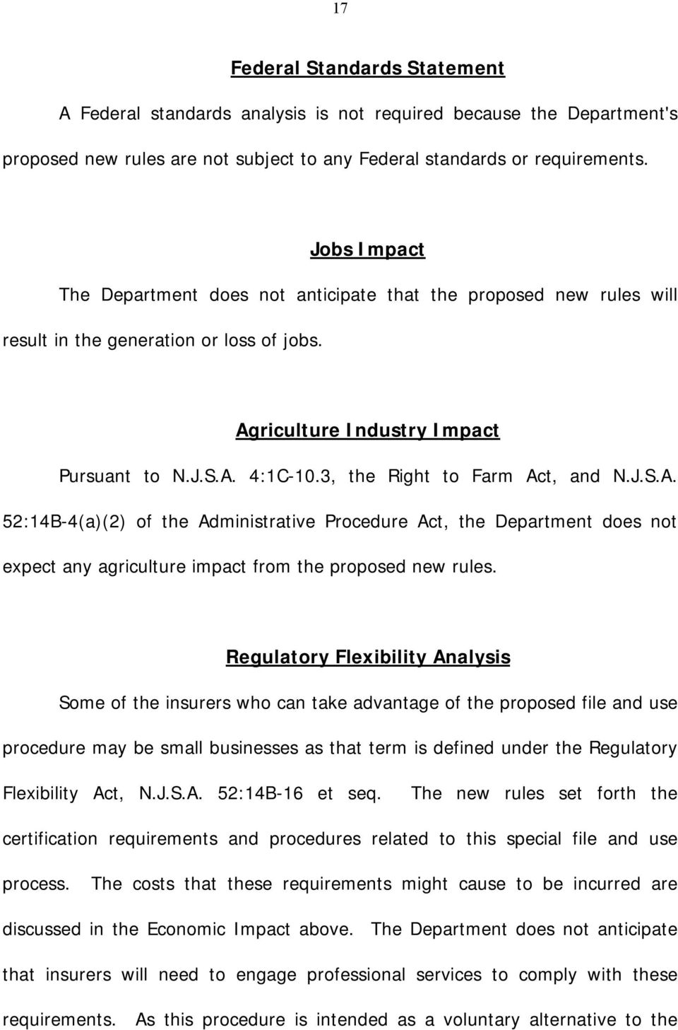 3, the Right to Farm Act, and N.J.S.A. 52:14B-4(a)(2) of the Administrative Procedure Act, the Department does not expect any agriculture impact from the proposed new rules.