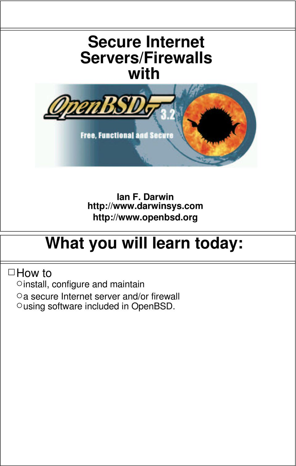 org What you will learn today: How to install, configure and
