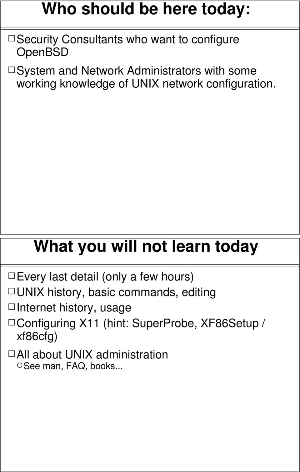 What you will not learn today Every last detail (only a few hours) UNIX history, basic commands,