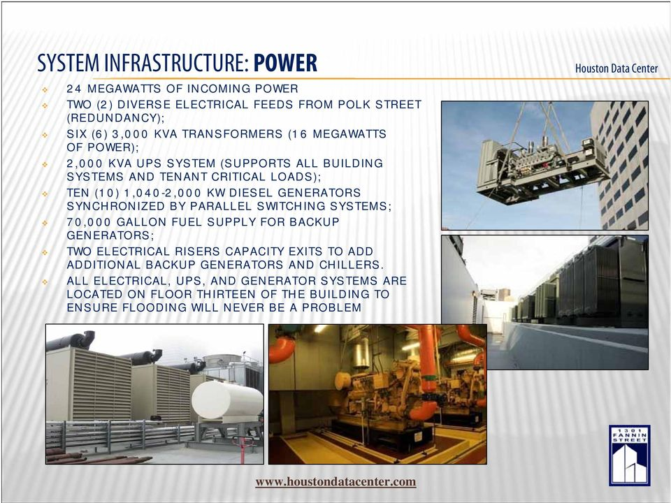 GENERATORS SYNCHRONIZED BY PARALLEL SWITCHING SYSTEMS; 70,000 GALLON FUEL SUPPLY FOR BACKUP GENERATORS; TWO ELECTRICAL RISERS CAPACITY EXITS TO ADD