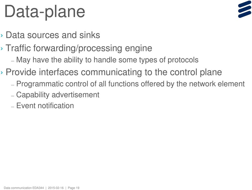 control plane Programmatic control of all functions offered by the network element