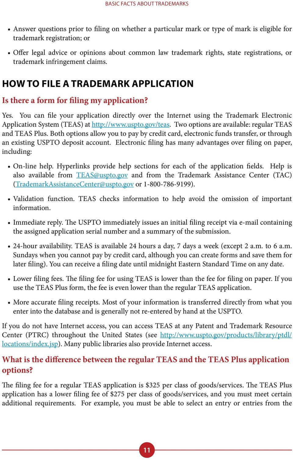 You can file your application directly over the Internet using the Trademark Electronic Application System (TEAS) at http://www.uspto.gov/teas. Two options are available: regular TEAS and TEAS Plus.