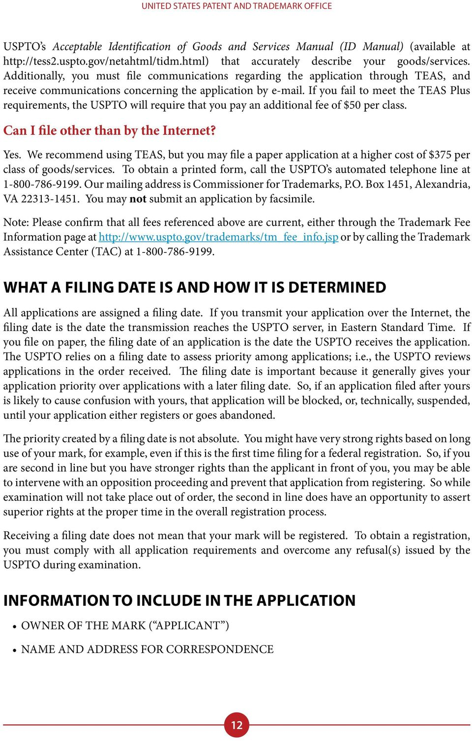 If you fail to meet the TEAS Plus requirements, the USPTO will require that you pay an additional fee of $50 per class. Can I file other than by the Internet? Yes.