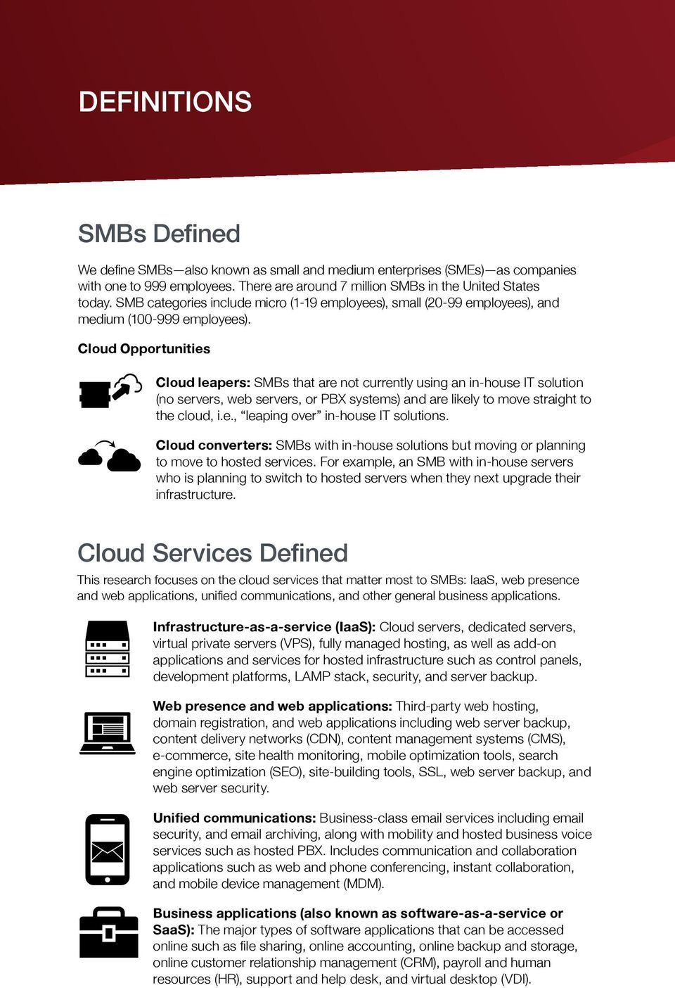 Cloud Opportunities Cloud leapers: SMBs that are not currently using an in-house IT solution (no servers, web servers, or PBX systems) and are likely to move straight to the cloud, i.e., leaping over in-house IT solutions.