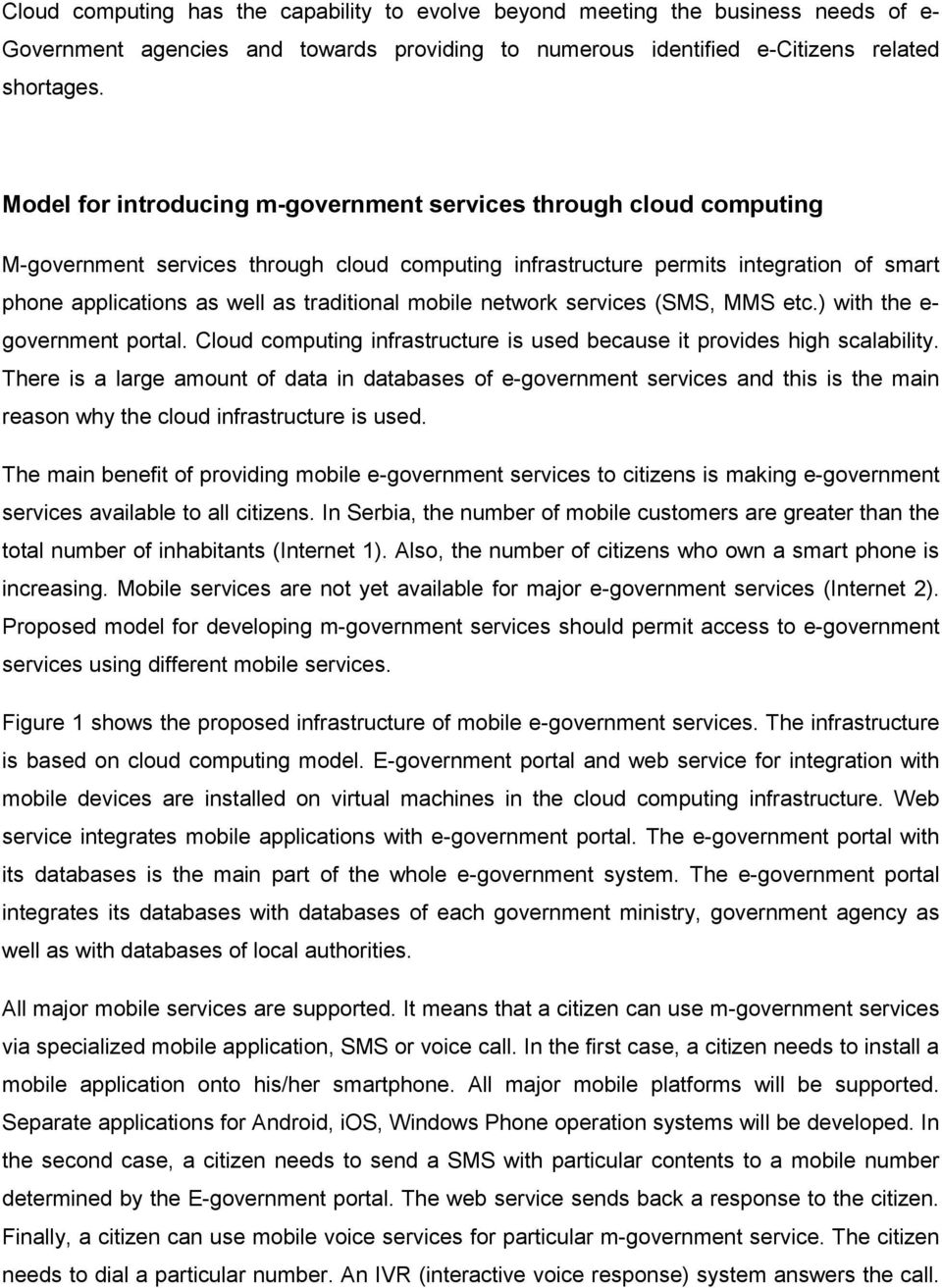 mobile network services (SMS, MMS etc.) with the e- government portal. Cloud computing infrastructure is used because it provides high scalability.