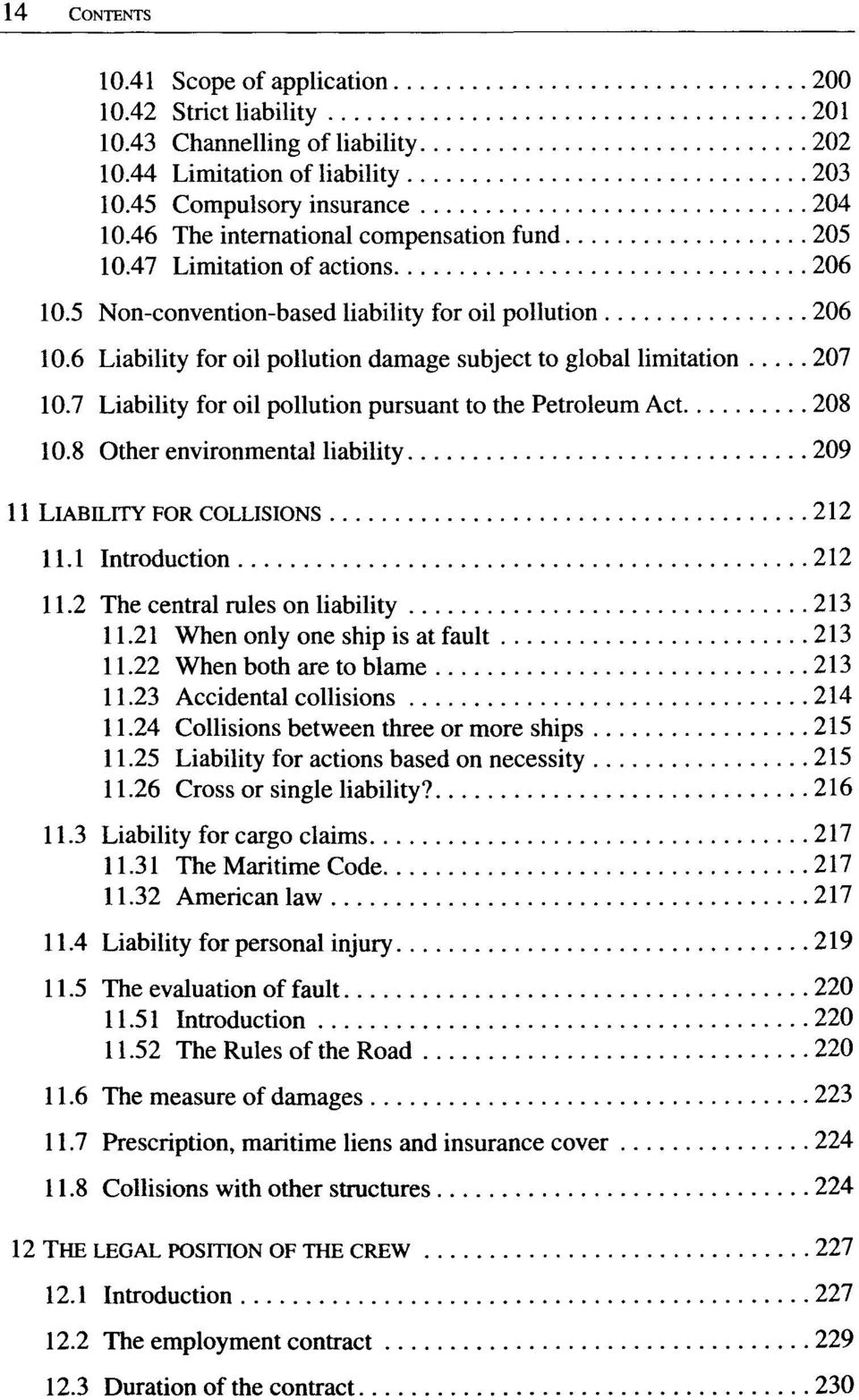 6 Liability for oil pollution damage subject to global limitation 207 10.7 Liability for oil pollution pursuant to the Petroleum Act 208 10.