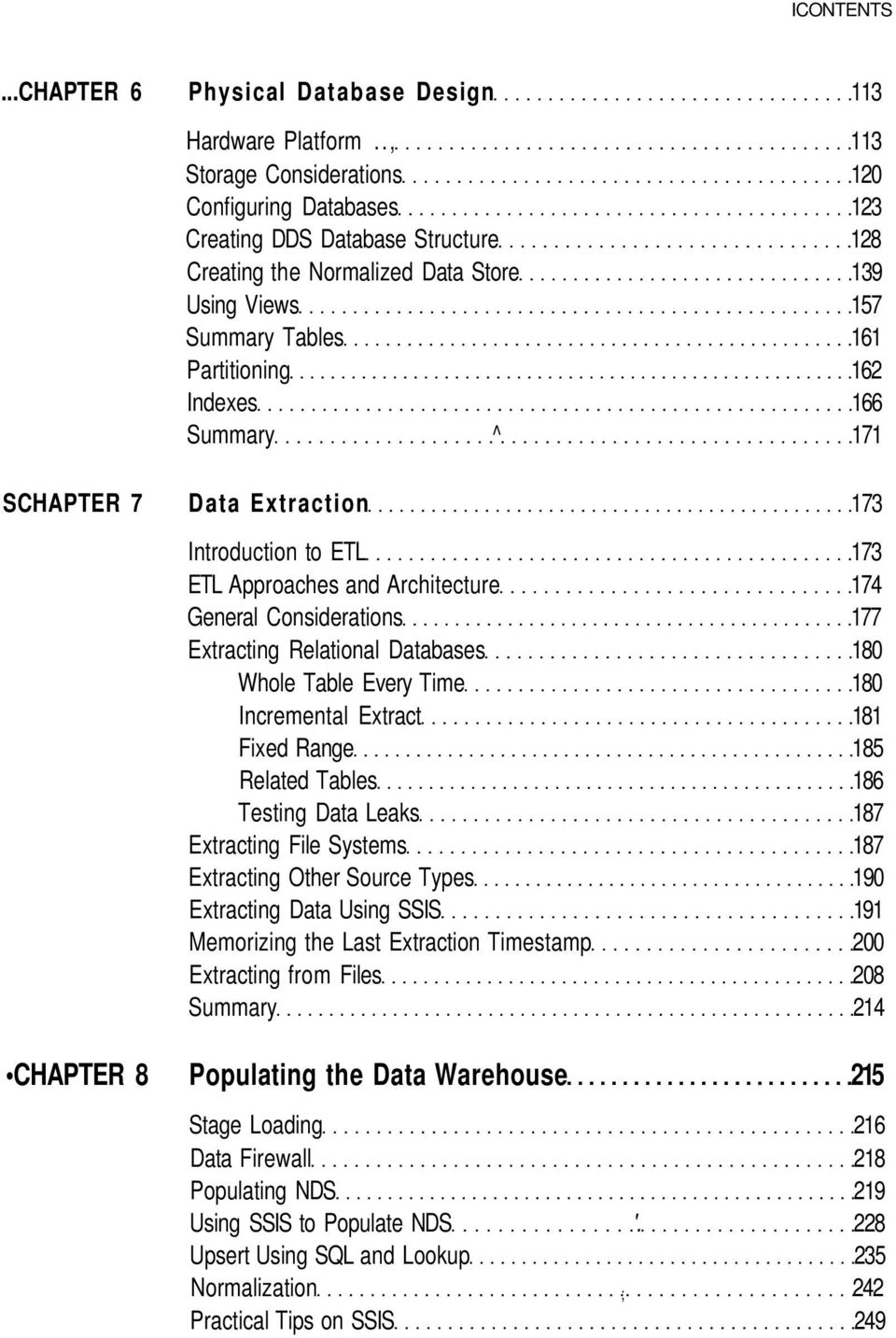 Summary ^ 171 SCHAPTER 7 Data Extraction 173 Introduction to ETL 173 ETL Approaches and Architecture 174 General Considerations 177 Extracting Relational Databases 180 Whole Table Every Time 180