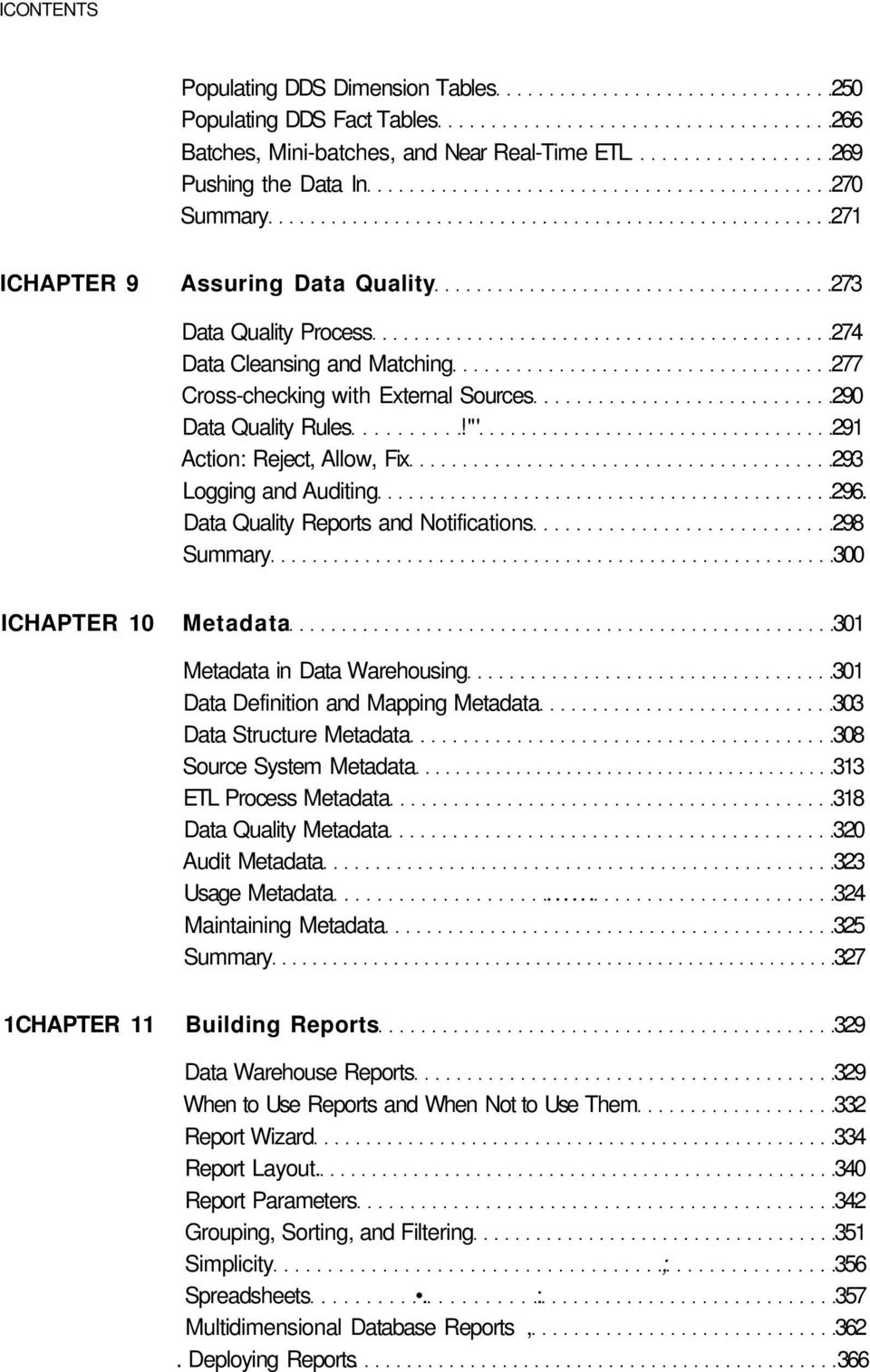 Data Quality Reports and Notifications 298 Summary 300 ICHAPTER 10 Metadata 301 Metadata in Data Warehousing 301 Data Definition and Mapping Metadata 303 Data Structure Metadata 308 Source System