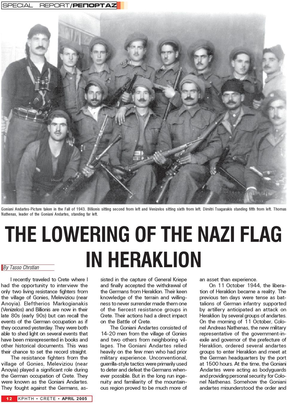THE LOWERING OF THE NAZI FLAG By Tasso Chrstian IN HERAKLION I recently traveled to Crete where I had the opportunity to interview the only two living resistance fighters from the village of Gonies,