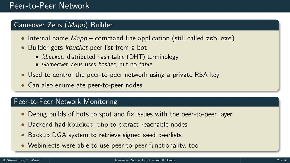 network using a private RSA key Can also enumerate peer-to-peer nodes Peer-to-Peer Network Monitoring Debug builds of bots to spot and fix issues with the peer-to-peer