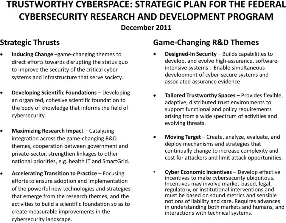 Developing Scientific Foundations Developing an organized, cohesive scientific foundation to the body of knowledge that informs the field of cybersecurity Maximizing Research Impact Catalyzing