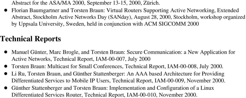Uppsala University, Sweden, held in conjunction with ACM SIGCOMM 2000 Technical Reports Manuel Günter, Marc Brogle, and Torsten Braun: Secure Communication: a New Application for Active Networks,