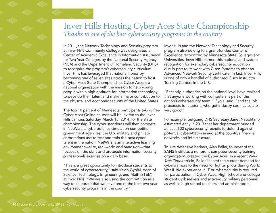 program s cybersecurity curriculum. Inver Hills has leveraged that national honor by becoming one of seven sites across the nation to host a Cyber Aces State Championship.