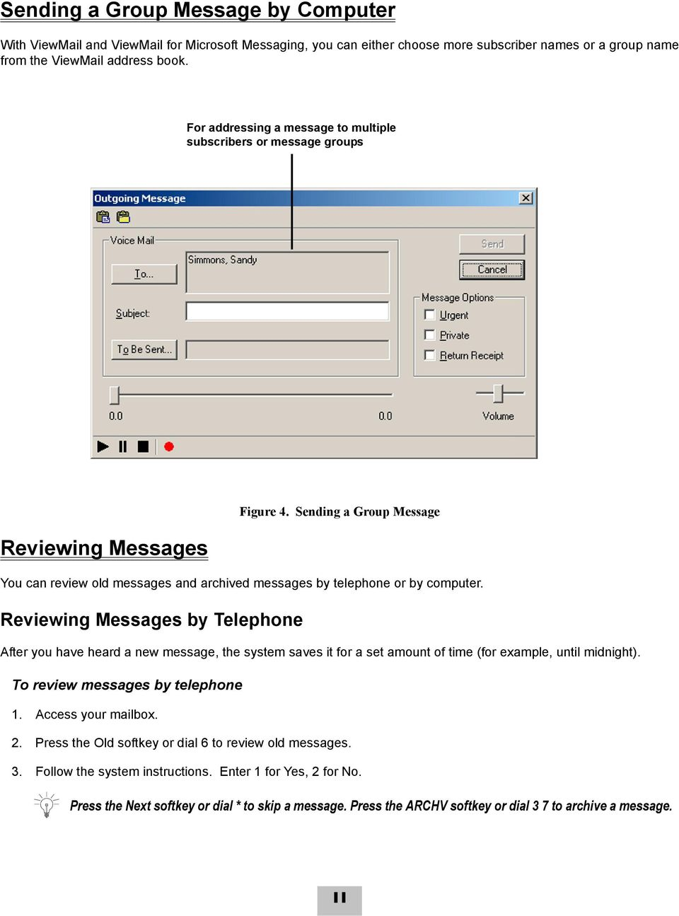 Reviewing Messages by Telephone Figure 4. Sending a Group Message After you have heard a new message, the system saves it for a set amount of time (for example, until midnight).