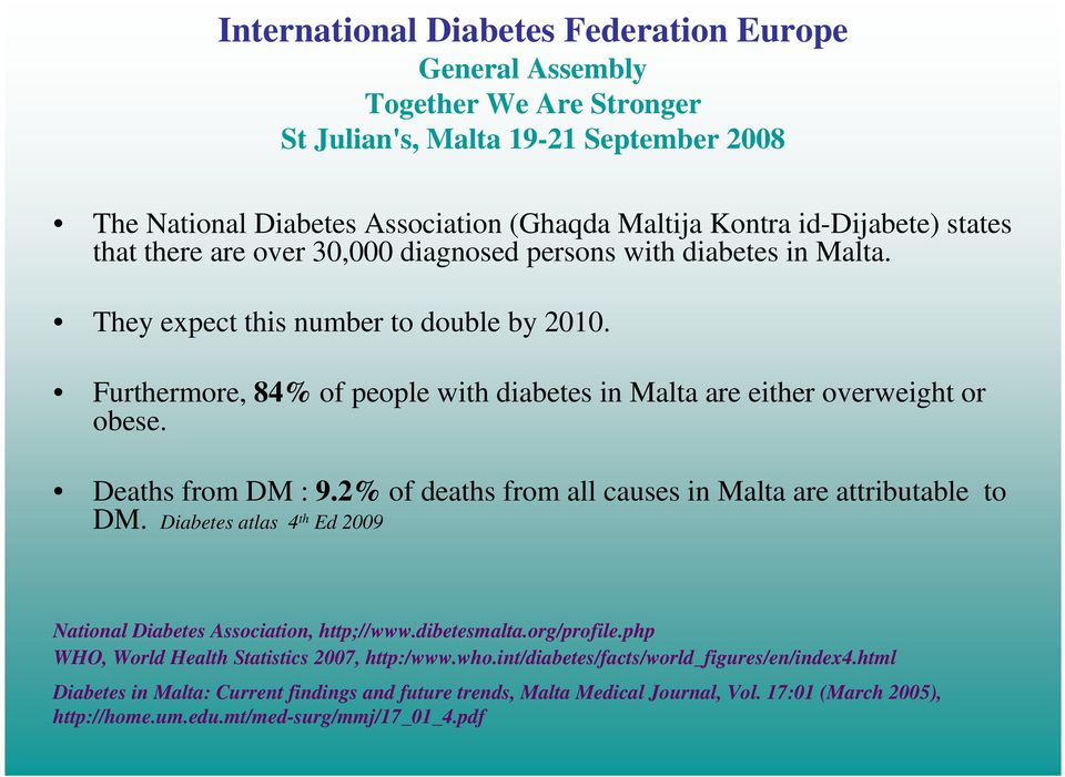Deaths from DM : 9.% of deaths from all causes in Malta are attributable to DM. Diabetes atlas 4 th Ed 9 National Diabetes Association, http;//www.dibetesmalta.org/profile.