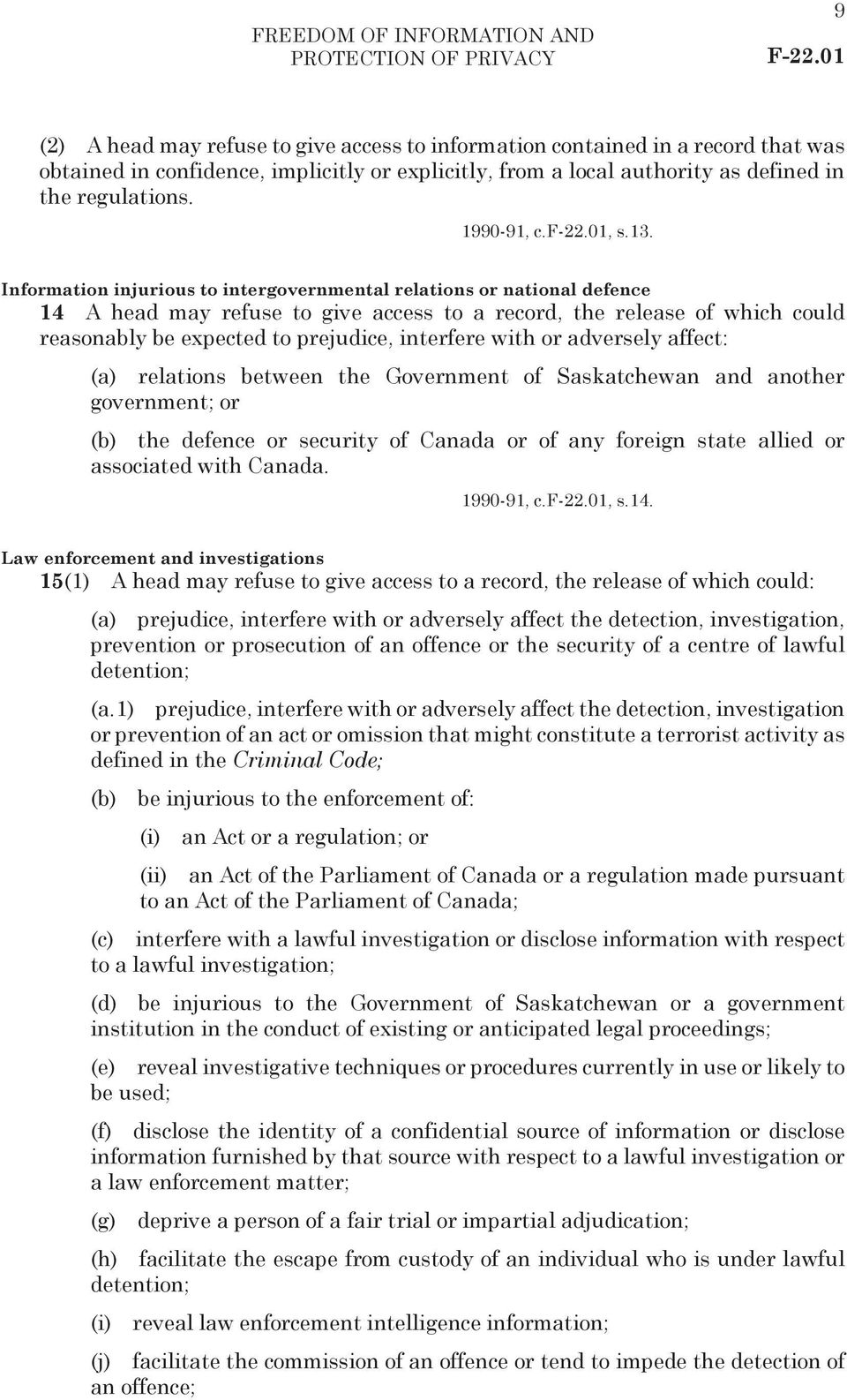 Information injurious to intergovernmental relations or national defence 14 A head may refuse to give access to a record, the release of which could reasonably be expected to prejudice, interfere