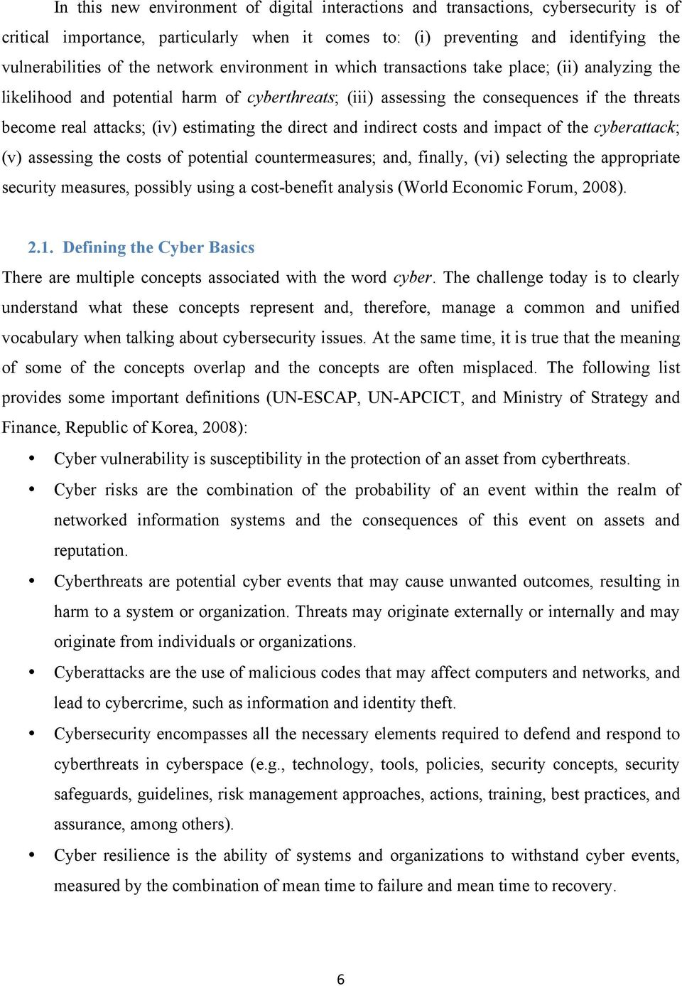 estimating the direct and indirect costs and impact of the cyberattack; (v) assessing the costs of potential countermeasures; and, finally, (vi) selecting the appropriate security measures, possibly