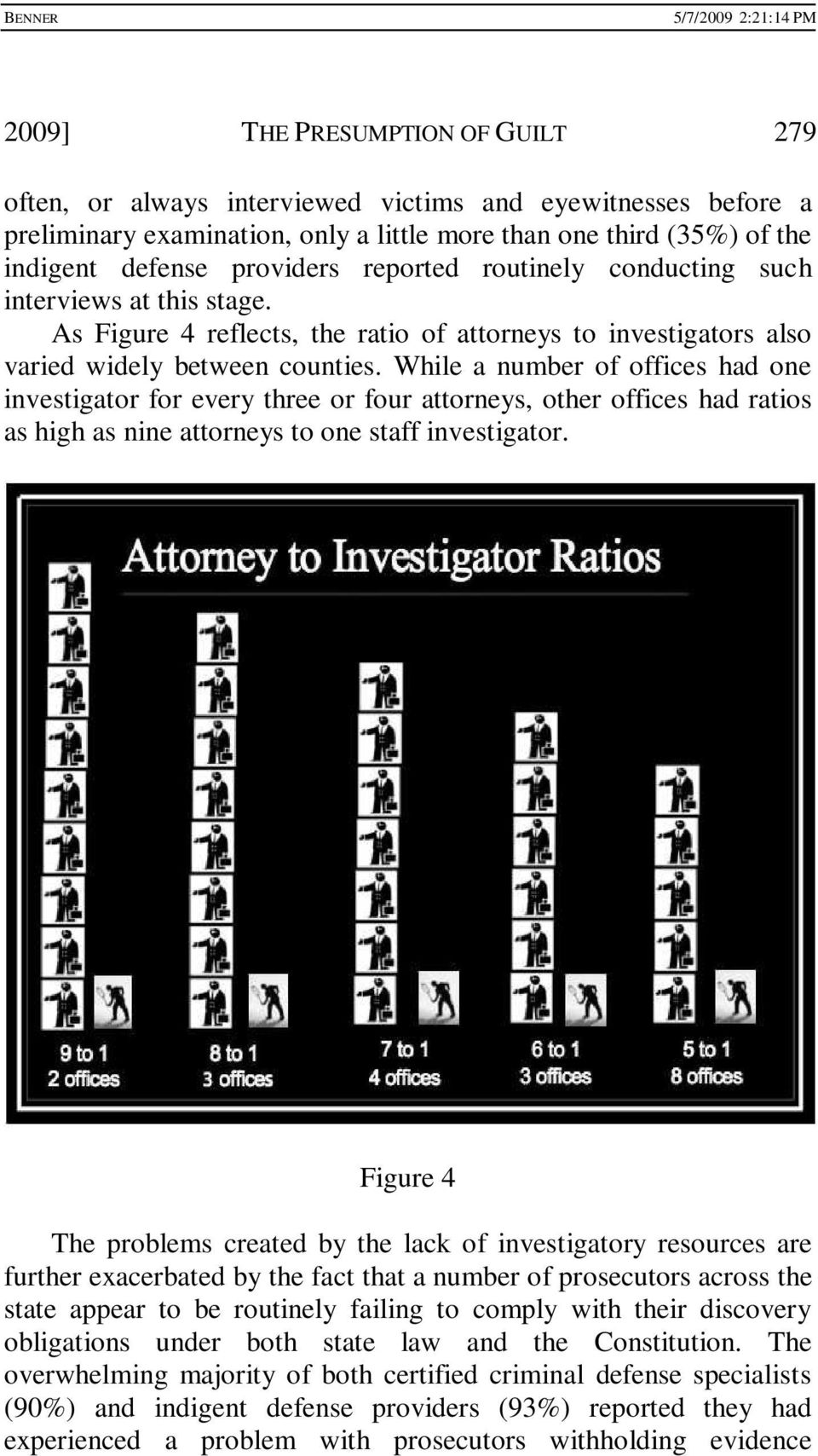 While a number of offices had one investigator for every three or four attorneys, other offices had ratios as high as nine attorneys to one staff investigator.