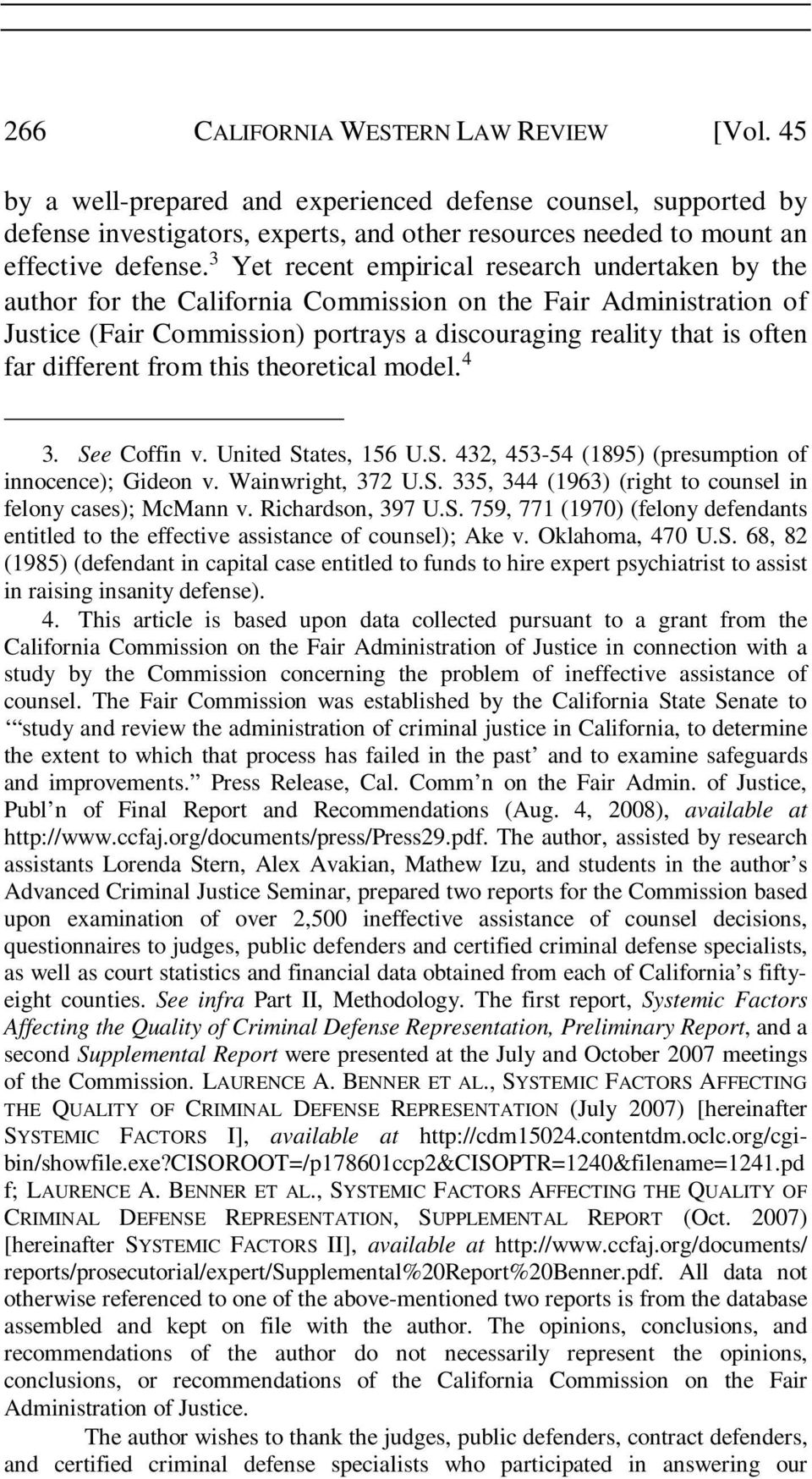 different from this theoretical model. 4 3. See Coffin v. United States, 156 U.S. 432, 453-54 (1895) (presumption of innocence); Gideon v. Wainwright, 372 U.S. 335, 344 (1963) (right to counsel in felony cases); McMann v.