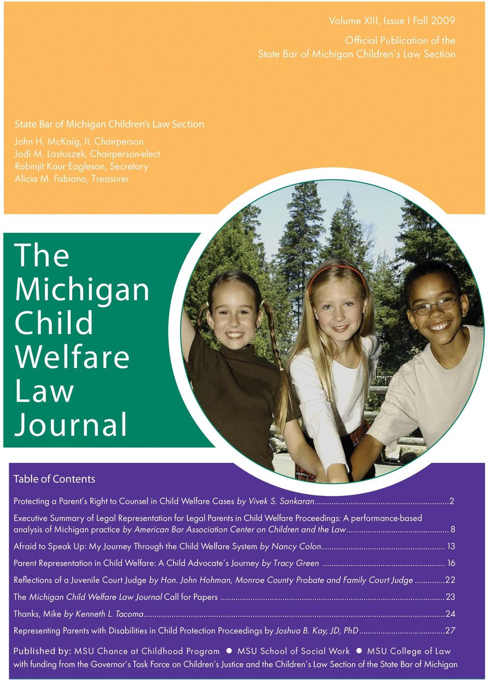 Fabiano, Treasurer The Michigan Child Welfare Law Journal Table of Contents Protecting a Parent s Right to Counsel in Child Welfare Cases by Vivek S. Sankaran.