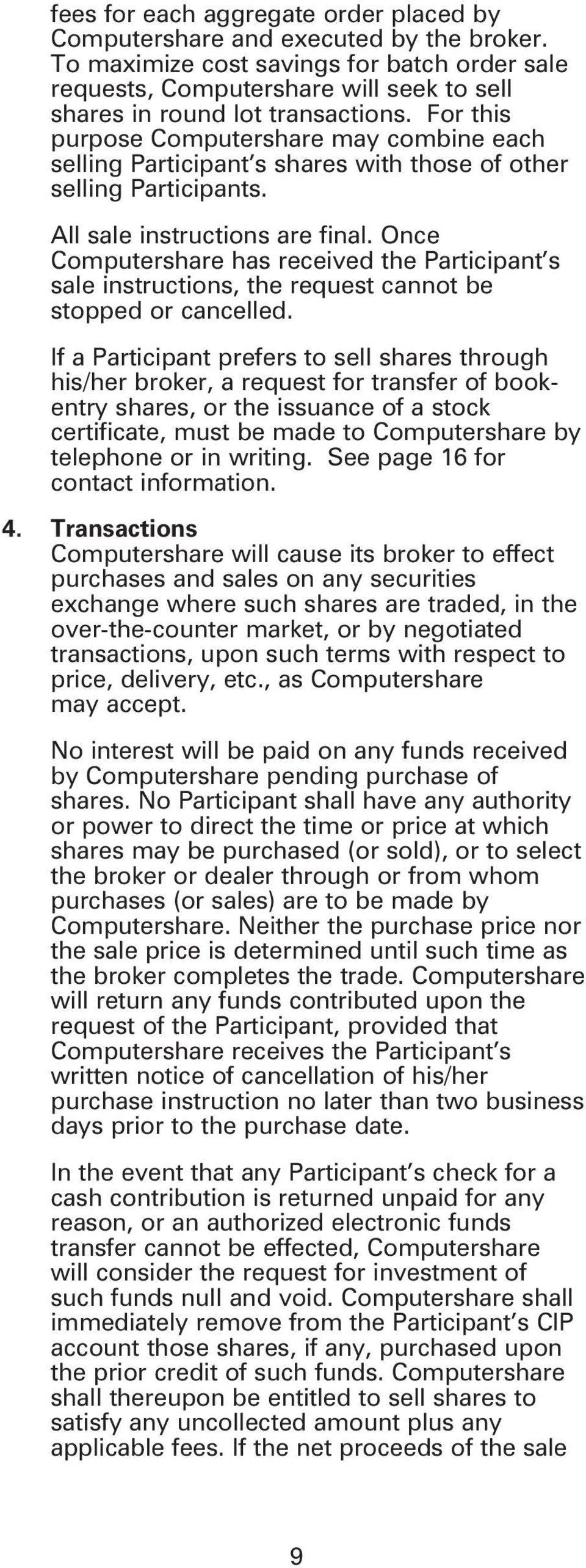 For this purpose Computershare may combine each selling Participant s shares with those of other selling Participants. All sale instructions are final.