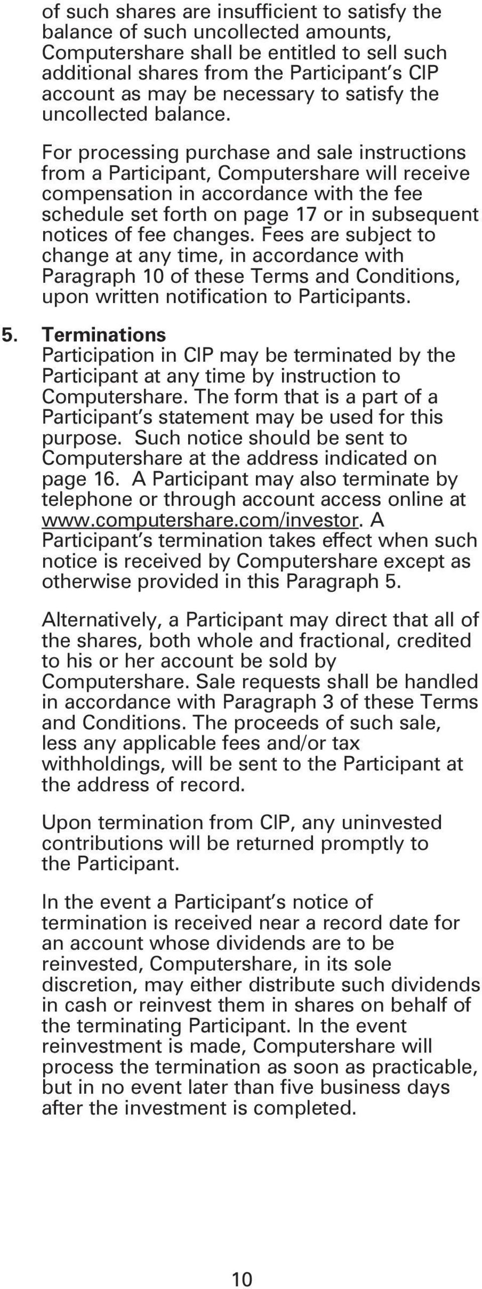 For processing purchase and sale instructions from a Participant, Computershare will receive compensation in accordance with the fee schedule set forth on page 17 or in subsequent notices of fee