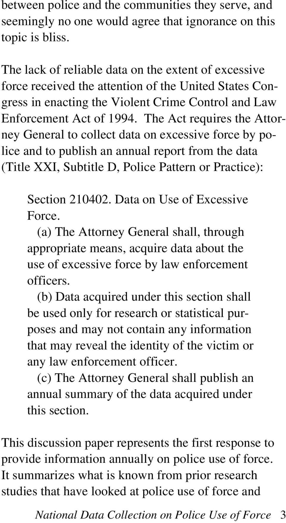 The Act requires the Attorney General to collect data on excessive force by police and to publish an annual report from the data (Title XXI, Subtitle D, Police Pattern or Practice): Section 210402.