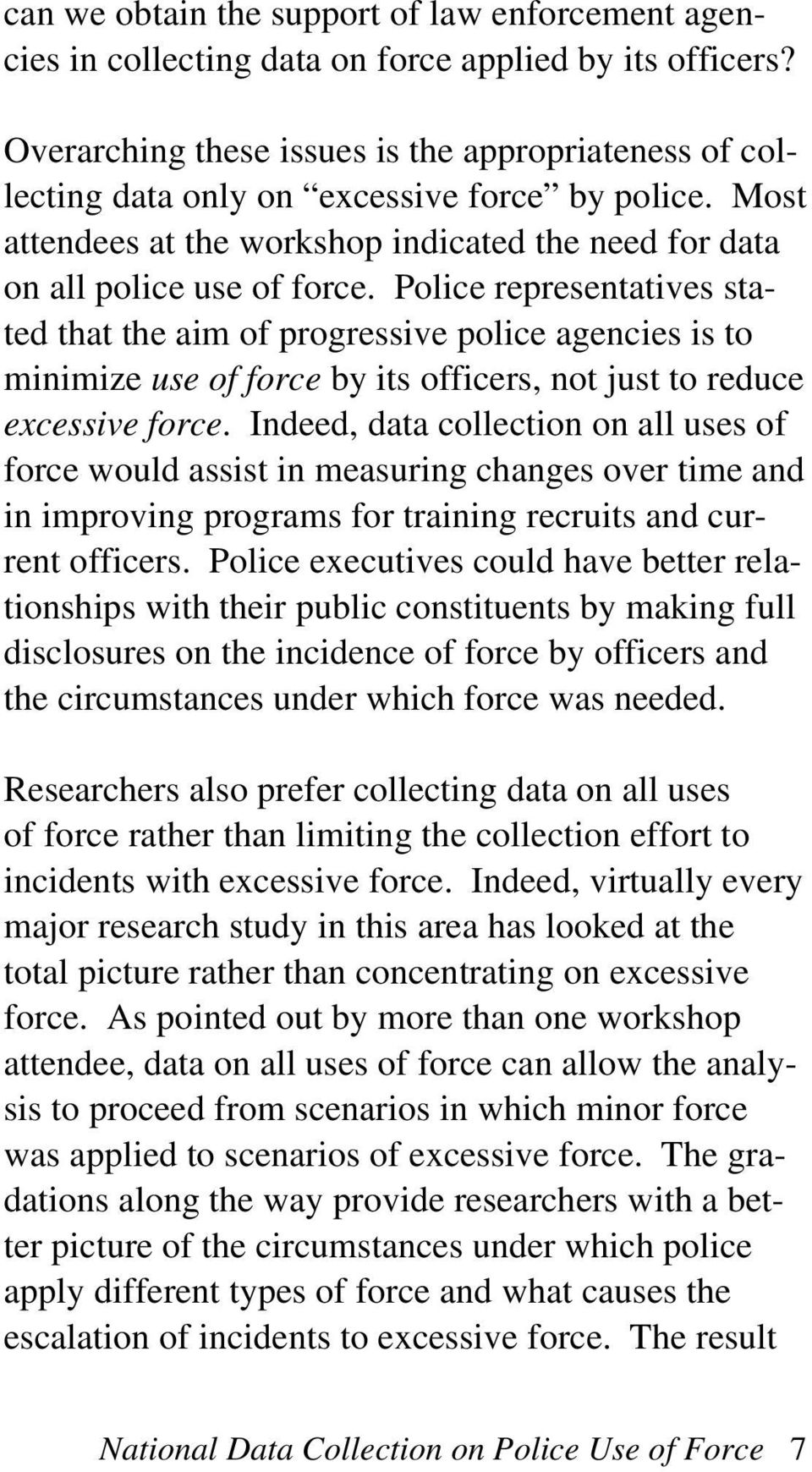 Police representatives stated that the aim of progressive police agencies is to minimize use of force by its officers, not just to reduce excessive force.