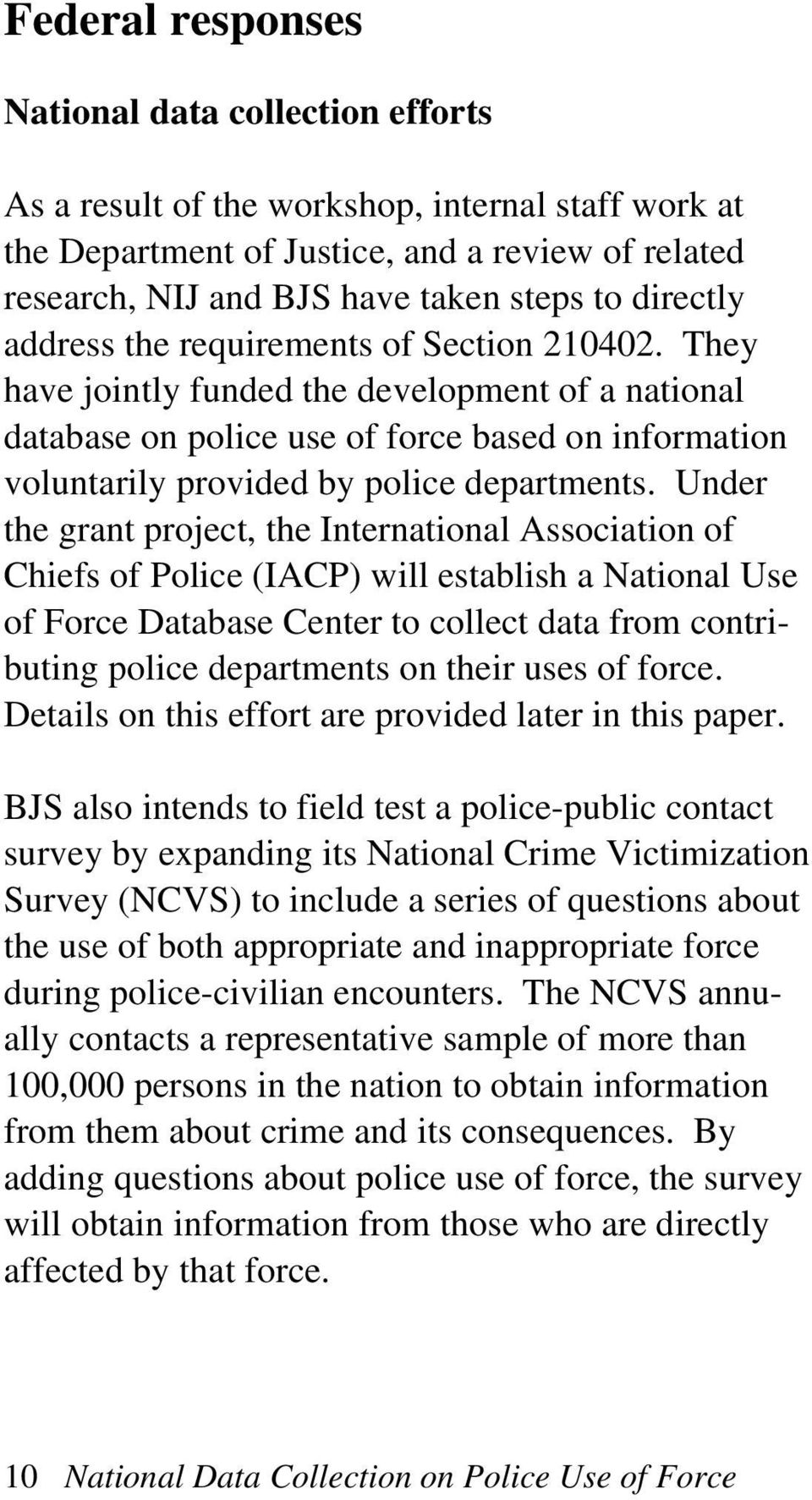 They have jointly funded the development of a national database on police use of force based on information voluntarily provided by police departments.