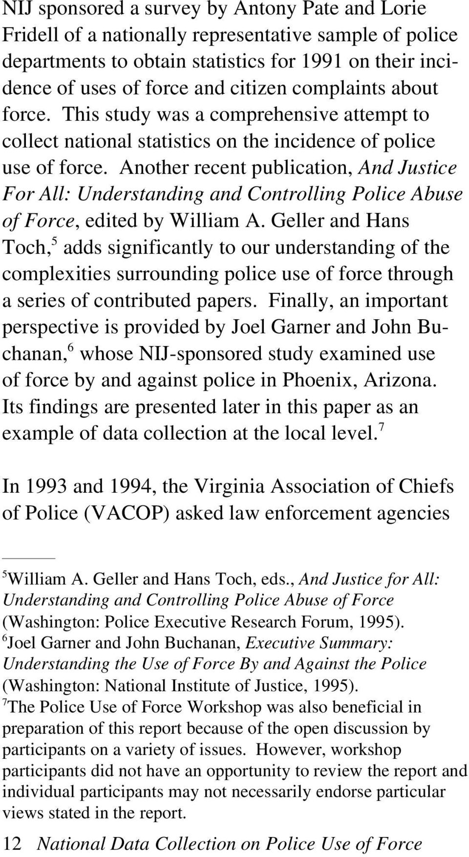 Another recent publication, And Justice For All: Understanding and Controlling Police Abuse of Force, edited by William A.