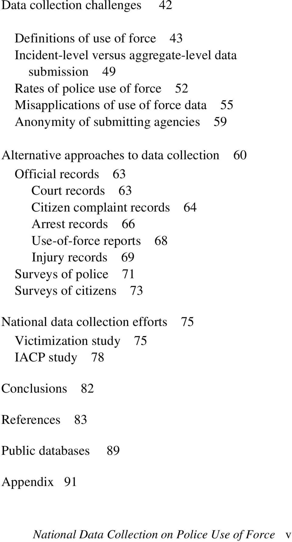63 Citizen complaint records 64 Arrest records 66 Use-of-force reports 68 Injury records 69 Surveys of police 71 Surveys of citizens 73 National data