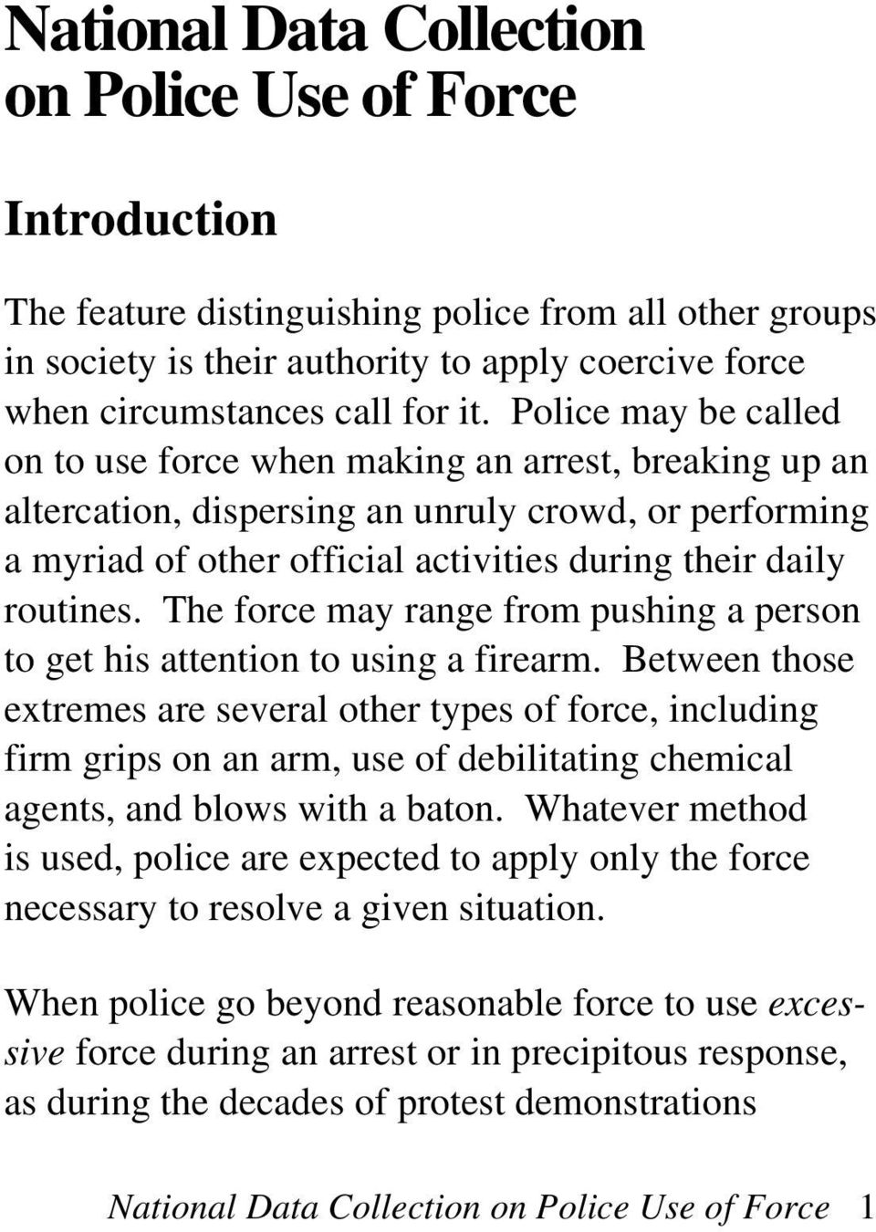 The force may range from pushing a person to get his attention to using a firearm.