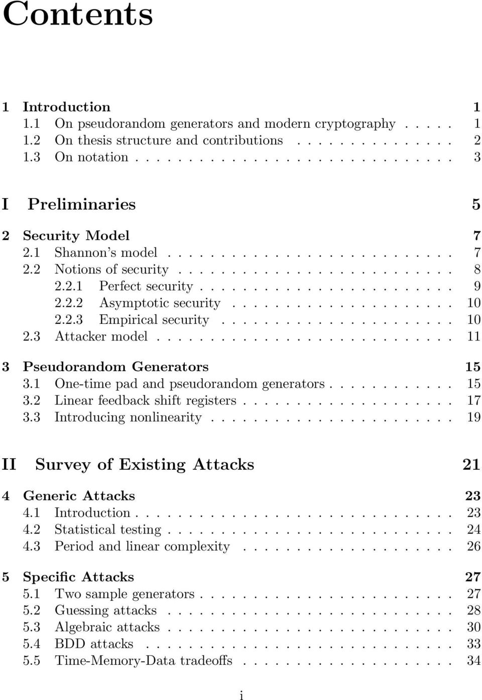 2.2 Asymptotic security..................... 10 2.2.3 Empirical security...................... 10 2.3 Attacker model............................ 11 3 Pseudorandom Generators 15 3.