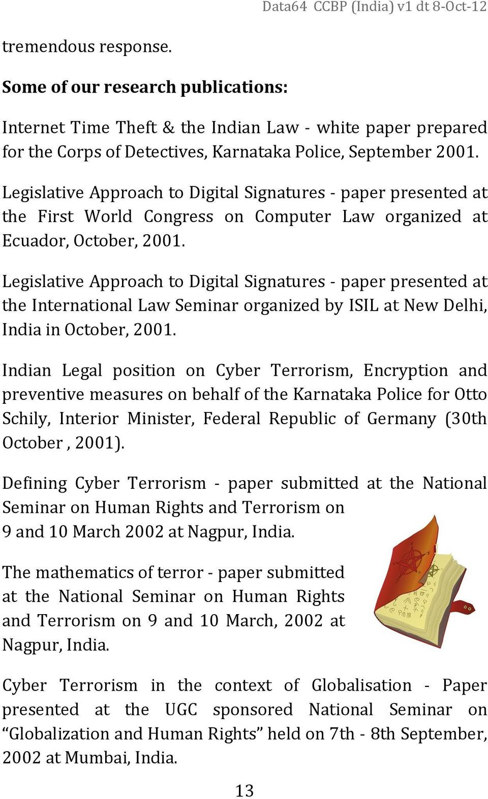 Legislative Approach to Digital Signatures - paper presented at the International Law Seminar organized by ISIL at New Delhi, India in October, 2001.
