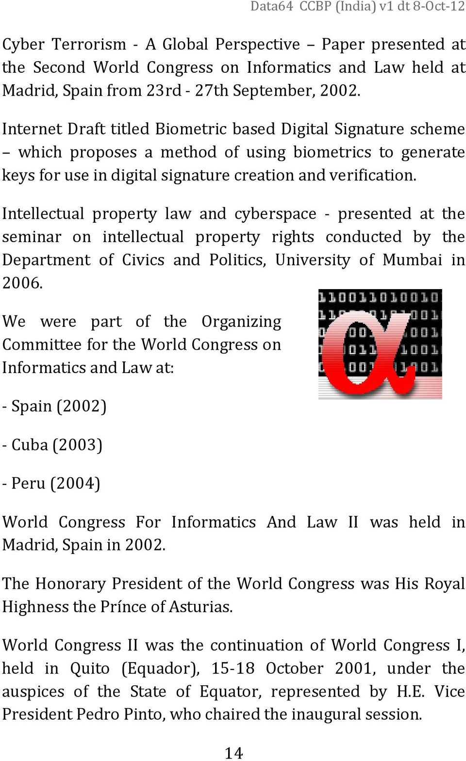 Intellectual property law and cyberspace - presented at the seminar on intellectual property rights conducted by the Department of Civics and Politics, University of Mumbai in 2006.